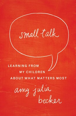 Book Small Talk: Learning From My Children About What Matters Most by Amy Julia Becker
