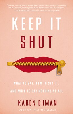 Book Keep It Shut: What to Say, How to Say It, and When to Say Nothing at All by Karen Ehman