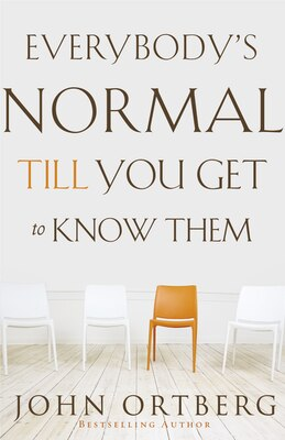Book Everybody's Normal Till You Get to Know Them by John Ortberg