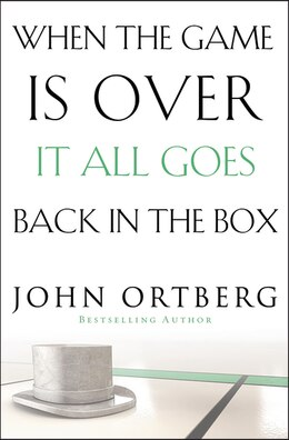 Book When The Game Is Over, It All Goes Back In The Box by John Ortberg