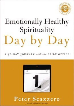 Book Emotionally Healthy Spirituality Day By Day: A 40-Day Journey with the Daily Office by Peter Scazzero