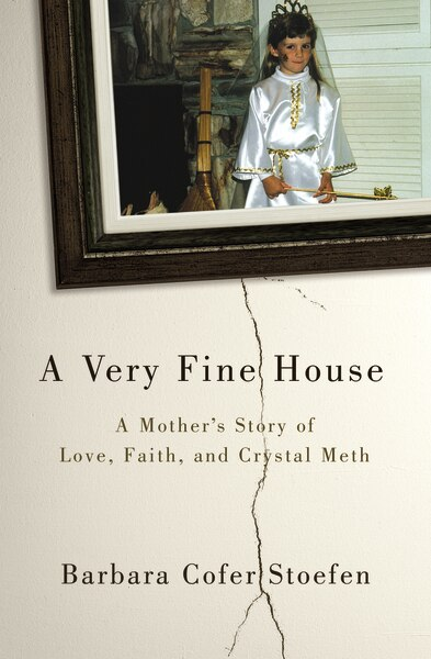 A Very Fine House: A Mother's Story of Love, Faith, and Crystal Meth by Barbara Cofer Stoefen