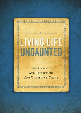 Book Living Life Undaunted: 365 Readings and Reflections from Christine Caine by Christine Caine