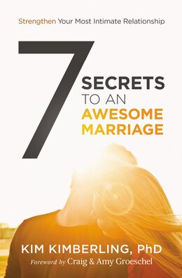Book 7 Secrets To An Awesome Marriage: Strengthen Your Most Intimate Relationship by Kim Kimberling, PhD