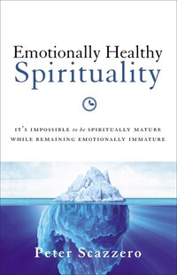 Emotionally Healthy Spirituality: It's Impossible to Be Spiritually Mature, While Remaining…