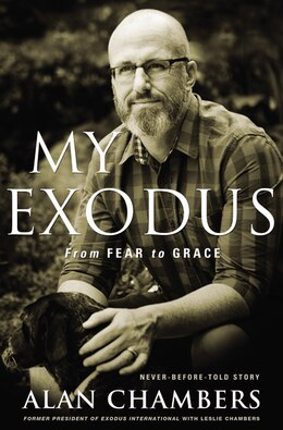 Book My Exodus: From Fear to Grace by Alan Chambers
