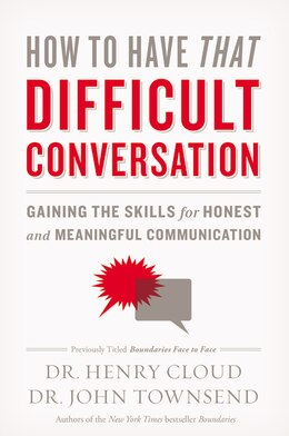 Book How To Have That Difficult Conversation: Gaining The Skills For Honest And Meaningful Communication by Henry Cloud