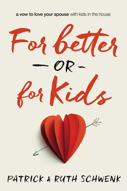 Book For Better or For Kids: A Vow to Love Your Spouse with Kids in the House by Patrick and Ruth Schwenk