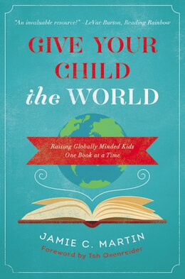 Book Give Your Child the World: Raising Globally Minded Kids One Book at a Time by Jamie C. Martin
