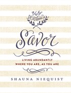 Savor: Living Abundantly Where You Are, As You Are