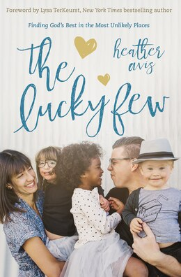 Book The Lucky Few: Finding God's Best In The Most Unlikely Places by Heather Avis