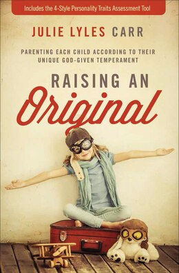 Book Raising an Original: Parenting Each Child According to their Unique God-Given Temperament by Julie Lyles Carr