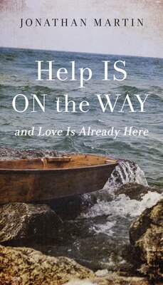 Book Help Is on the Way: And Love Is Already Here by Jonathan Martin