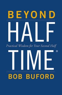 Beyond Halftime: Practical Wisdom for Your Second Half