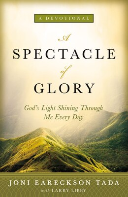 Book A Spectacle of Glory: God's Light Shining Through Me Every Day by Joni Eareckson Tada