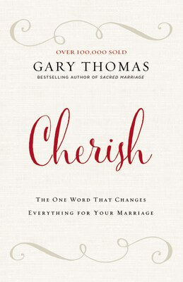 Book Cherish: The One Word That Changes Everything for Your Marriage by Gary L. Thomas