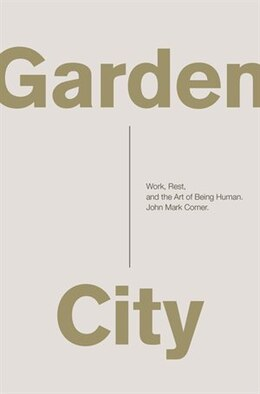Book Garden City: Work, Rest, and the Art of Being Human. by John Mark Comer