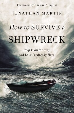 Book How to Survive a Shipwreck: Help Is On the Way and Love Is Already Here by Jonathan Martin