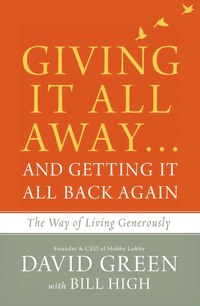Giving It All Away.and Getting It All Back Again: The Way Of Living Generously