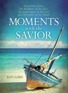 Moments with the Savior: Experience Jesus, the kindness in his face, the forgiveness in his eyes…