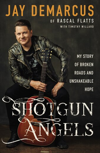 Shotgun Angels: My Story Of Broken Roads And Unshakeable Hope by Jay Demarcus
