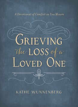 Book Grieving the Loss of a Loved One: A Devotional of Comfort as You Mourn by Kathe Wunnenberg