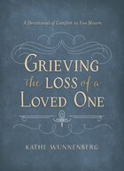 Grieving the Loss of a Loved One: A Devotional of Comfort as You Mourn