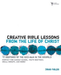 Creative Bible Lessons from the Life of Christ: 12 Ready-to-Use Bible Lessons  for Your Youth Group