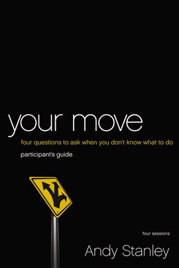 Book Your Move Participant's Guide: Four Questions To Ask When You Don't Know What To Do by Andy Stanley