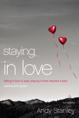 Book Staying In Love Participant's Guide: Falling In Love Is Easy, Staying In Love Requires A Plan by Andy Stanley