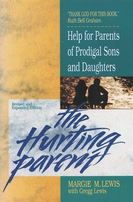 Book The Hurting Parent: Help for Parents of Prodigal Sons and Daughters by Margie M. Lewis