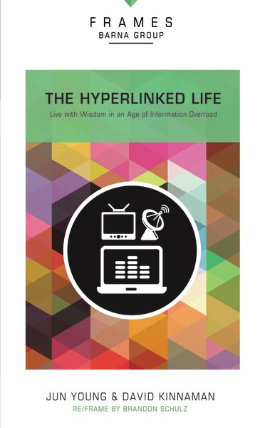 Hyperlinked Life, Paperback (frames Series): Live With Wisdom In An Age Of Information Overload by Barna Group
