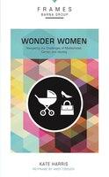 Wonder Women, Paperback (frames Series): Navigating The Challenges Of Motherhood, Career, And…