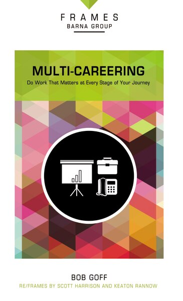 Multi-careering, Paperback (frames Series): Do Work That Matters At Every Stage Of Your Journey by Barna Group