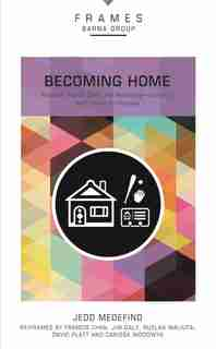 Becoming Home, Paperback (frames Series): Adoption, Foster Care, And Mentoring--living Out God's Heart For Orphans by Barna Group