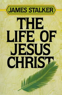 Book Life Of Jesus Christ by James M Stalker