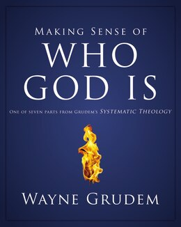 Book Making Sense of Who God Is: One of Seven Parts from Grudem's Systematic Theology by Wayne A. Grudem
