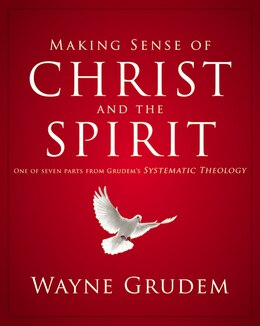 Book Making Sense Of Christ And The Spirit: One of Seven Parts from Grudem's Systematic Theology by Wayne A. Grudem
