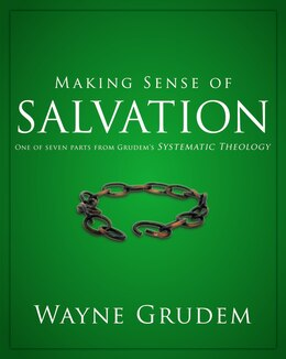 Book Making Sense Of Salvation: One of Seven Parts from Grudem's Systematic Theology by Wayne A. Grudem