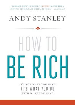 Book How To Be Rich: It's Not What You Have. It's What You Do With What You Have. by Andy Stanley