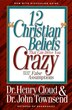 12 'Christian' Beliefs That Can Drive You Crazy: Relief from False Assumptions by Henry Cloud
