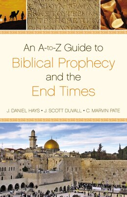 Book An A-to-Z  Guide to Biblical Prophecy and the End Times by J. Daniel Hays