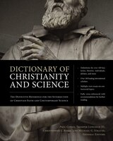 Dictionary Of Christianity And Science: The Definitive Reference For The Intersection Of Christian…