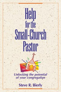 Help for the Small-Church Pastor: Unlocking the Potential of Your Congregation