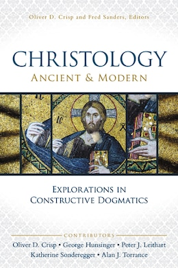 Book Christology, Ancient and Modern: Explorations in Constructive Dogmatics by George Hunsinger