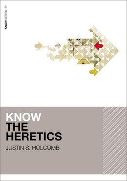 Book Know the Heretics by Justin Holcomb