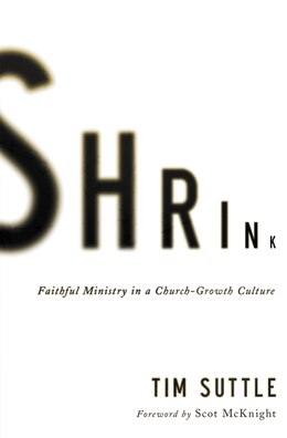 Book Shrink: Faithful Ministry In A Church-growth Culture by Tim Suttle