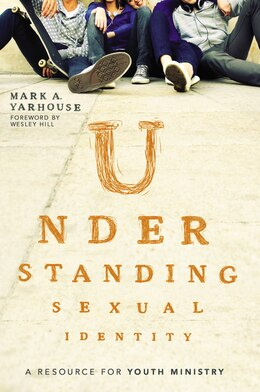 Book Understanding Sexual Identity: A Resource For Youth Ministry by Mark A. Yarhouse