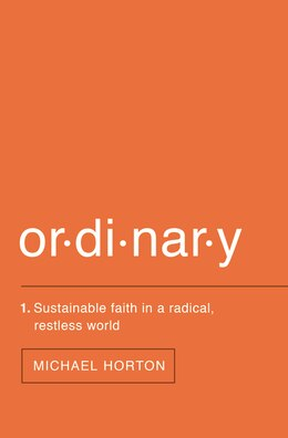 Book Ordinary: Sustainable Faith in a Radical, Restless World by Michael Horton