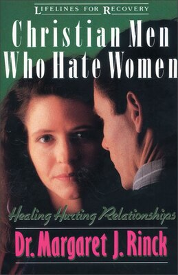 Book Christian Men Who Hate Women: Healing Hurting Relationships by Margaret Rinck